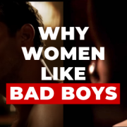 why do girls like bad boys