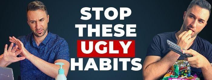 habits that make you ugly