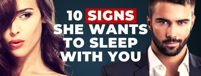 10 signs she wants to sleep with you