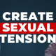 how to create sexual tension