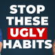 habits that make you ugly